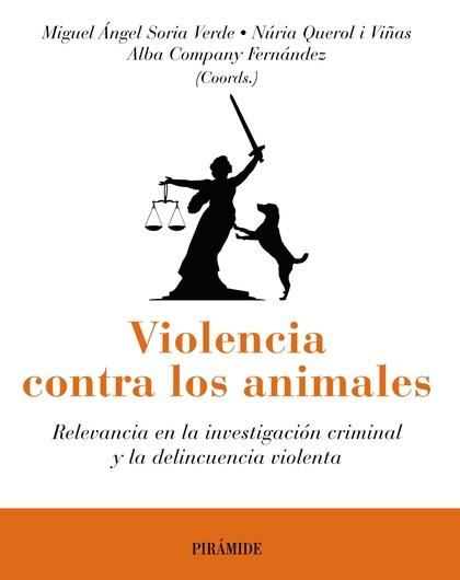VIOLENCIA CONTRA LOS ANIMALES. RELEVANCIA EN LA INVESTIGACIÓN CRIMINAL Y LA DELINCUENCIA VIOLEN