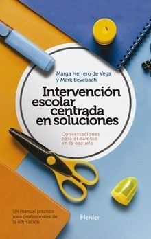 INTERVENCIÓN ESCOLAR CENTRADA EN SOLUCIONES: CONVERSACIONES PARA EL CAMBIO EN LA. UN MANUAL PRÁ