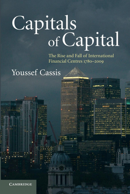 CAPITALS OF CAPITAL. THE RISE AND FALL OF INTERNATIONAL FINANCIAL CENTRES 1780-2009