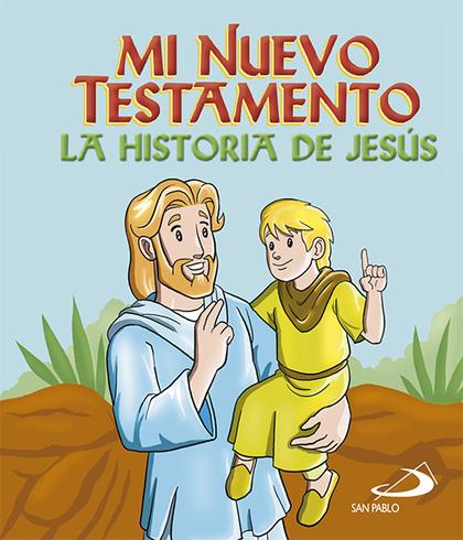 MI NUEVO TESTAMENTO. LA HISTORIA DE JESÚS