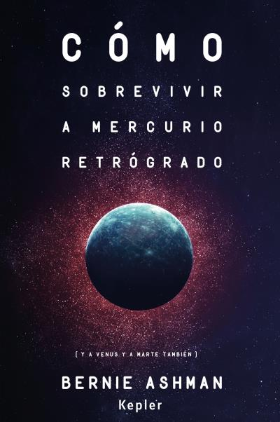 CÓMO SOBREVIVIR A MERCURIO RETRÓGRADO                                           (Y A VENUS Y A