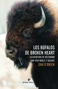 LOS BÚFALOS DE BROKEN HEART : LA AVENTURA DE RECOBRAR UNA VIDA NOBLE Y SALVAJE