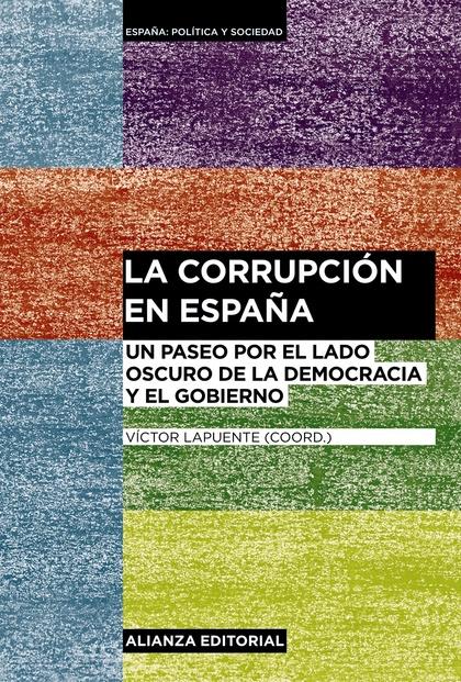 LA CORRUPCIÓN EN ESPAÑA : UN PASEO POR EL LADO OSCURO DE LA DEMOCRACIA Y EL GOBIERNO