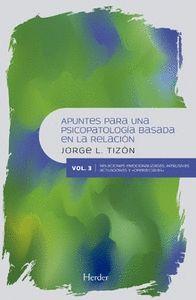APUNTES PARA UNA PSICOPATOLOGÍA BASADA EN LA RELACIÓN. VOL III. RELACIONES EMOCIONALIZADAS, INT