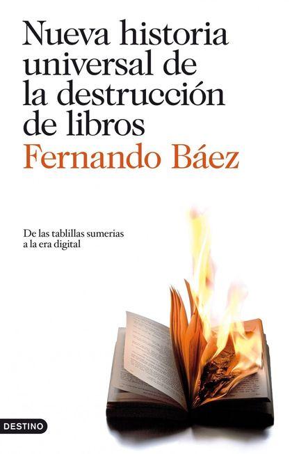 NUEVA HISTORIA UNIVERSAL DE LA DESTRUCCIÓN DE LIBROS. DE LAS TABLILLAS SUMERIAS A LA ERA DIGITA