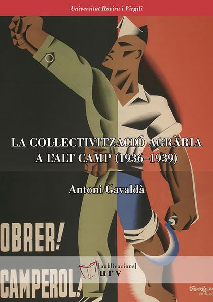 LA COL·LECTIVITZACIÓ AGRÀRIA A L?ALT CAMP (1936?1939). A LA RECERCA D?UNA MILLORA SOCIOECONÒMIC