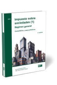 IMPUESTO SOBRE SOCIEDADES (1). RÉGIMEN GENERAL. COMENTARIOS Y CASOS PRÁCTICOS