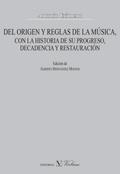 DEL ORIGEN Y REGLAS DE LA MÚSICA, CON LA HISTORIA DE SU PROGRESO, DECADENCIA Y R.