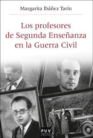 LOS PROFESORES DE SEGUNDA ENSEÑANZA EN LA GUERRA CIVIL. REPUBLICANOS, FRANQUISTAS Y EN LA ´ZONA