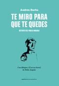 TE MIRO PARA QUE TE QUEDES : RETRATO DE PABLO ANGULO