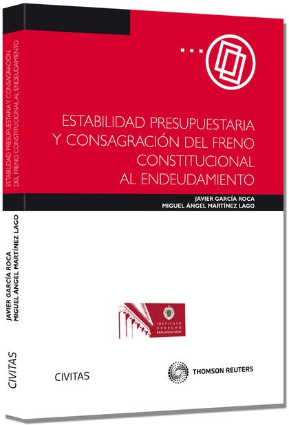 ESTABILIDAD PRESUPUESTARIA Y CONSAGRACIÓN DEL FRENO CONSTITUCIONAL AL ENDEUDAMIE.