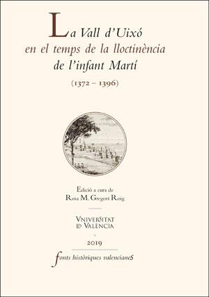 LA VALL D´UIXÓ EN EL TEMPS DE LA LLOCTINÈNCIA DE L´INFANT MARTÍ. (1372-1396)