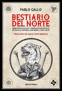 BESTIARIO DEL NORTE. SERES MITOLÓGICOS Y ANIMALES FANTÁSTICOS  DE GALICIA, ASTURIAS, CANTABRIA