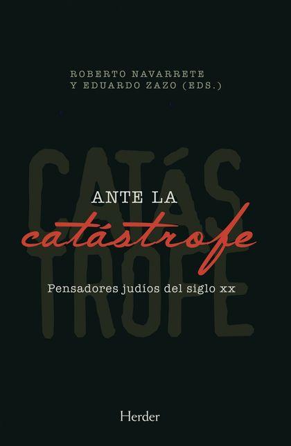 ANTE LA CATÁSTROFE. PENSADORES JUDÍOS DEL SIGLO XX