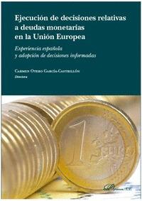 EJECUCIÓN DE DECISIONES RELATIVAS A DEUDAS MONETARIAS EN LA UNIÓN EUROPEA. EXPERIENCIAS ESPAÑOL