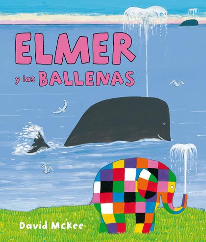 ELMER Y LAS BALLENAS (ELMER. PRIMERAS LECTURAS 16).