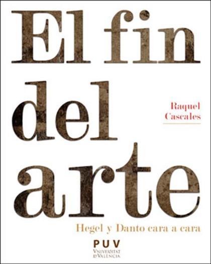 EL FIN DEL ARTE. HEGEL Y DANTO CARA A CARA