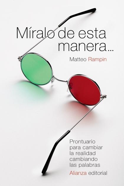 MÍRALO DE ESTA MANERA.... PRONTUARIO PARA CAMBIAR LA REALIDAD CAMBIANDO LAS PALABRAS