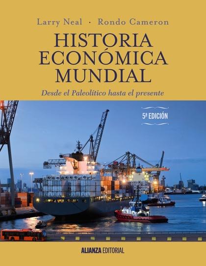 HISTORIA ECONÓMICA MUNDIAL. DESDE EL PALEOLÍTICO HASTA EL PRESENTE. 5.ª EDICIÓN