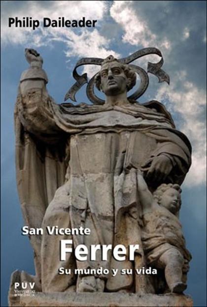 SAN VICENTE FERRER, SU MUNDO Y SU VIDA. RELIGIÓN Y SOCIEDAD EN LA EUROPA BAJOMEDIEVAL