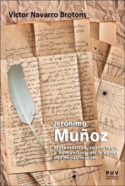 JERÓNIMO MUÑOZ. MATEMÁTICAS, COSMOLOGÍA Y HUMANISMO EN LA ÉPOCA DEL RENACIMIENTO