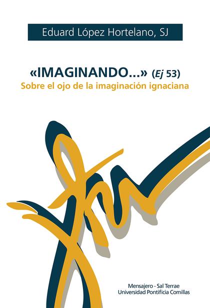 ´IMAGINANDO...´ (EJ. 53). SOBRE EL OJO DE LA IMAGINACIÓN IGNACIANA