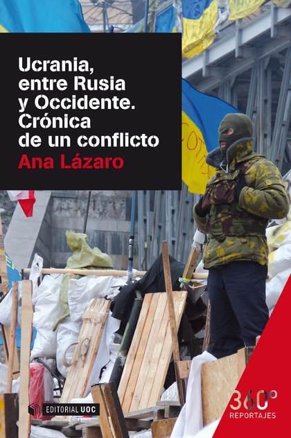 UCRANIA, ENTRE RUSIA Y OCCIDENTE : CRÓNICA DE UN CONFLICTO
