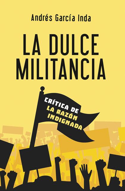 LA DULCE MILITANCIA. CRÍTICA DE LA RAZÓN INDIGNADA