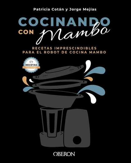 COCINANDO CON MAMBO. RECETAS IMPRESCINDIBLES PARA EL ROBOT DE COCINA MAMBO