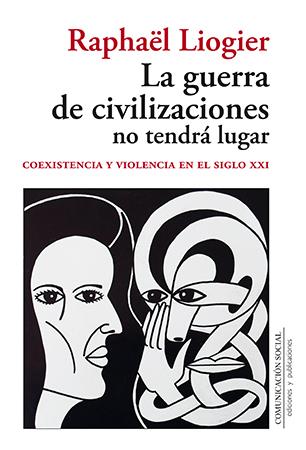 LA GUERRA DE CIVILIZACIONES NO TENDRÁ LUGAR                                     COEXISTENCIA Y