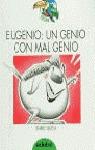 EUGENIO, UN GENIO CON MAL GENIO