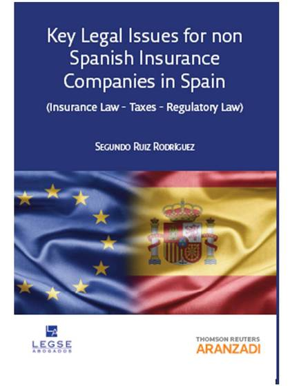 KEY LEGAL ISSUES FOR NON SPANISH INSURANCE COMPANIES IN SPAIN (INSURANCE LAW, TAXES AND REGULAT