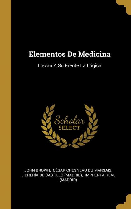 ELEMENTOS DE MEDICINA. LLEVAN A SU FRENTE LA LÓGICA