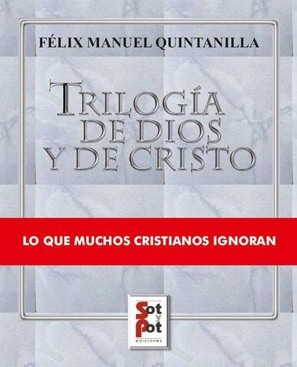 TRILOGIA DE DIOS Y DE CRISTO : LO QUE MUCHOS CRISTIANOS IGNORAN