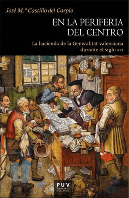 EN LA PERIFERIA DEL CENTRO. LA HACIENDA DE LA GENERALITAT VALENCIANA DURANTE EL SIGLO XVI