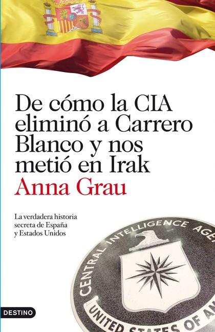 DE CÓMO LA CIA ELIMINÓ A CARRERO BLANCO Y NOS METIÓ EN IRAK. LA VERDADERA HISTORIA SECRETA DE E