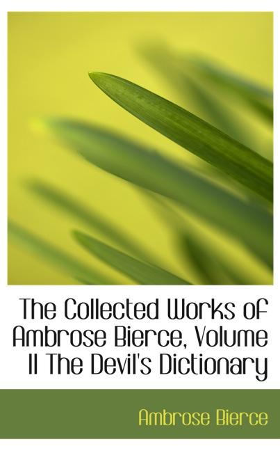 The Collected Works of Ambrose Bierce, Volume II The Devil`s Dictionary