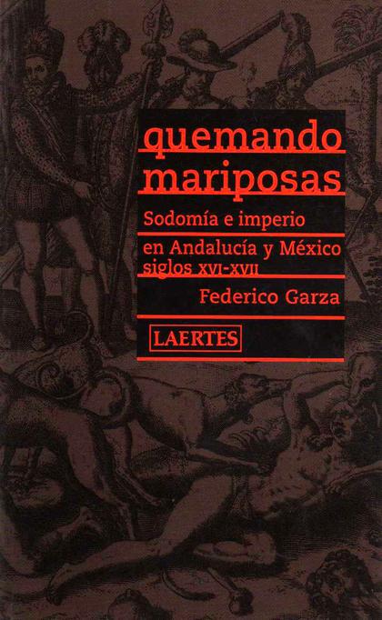 QUEMANDO MARIPOSAS: SODOMÍA E IMPERIO EN ANDALUCÍA Y MÉXICO, SIGLOS XV