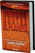 CRÍMENES CONTRA EL PLANETA. CÓMO ALGUNOS GOBIERNOS Y EMPORIOS ECONÓMICOS HAN TRATADO DE OCULTAR