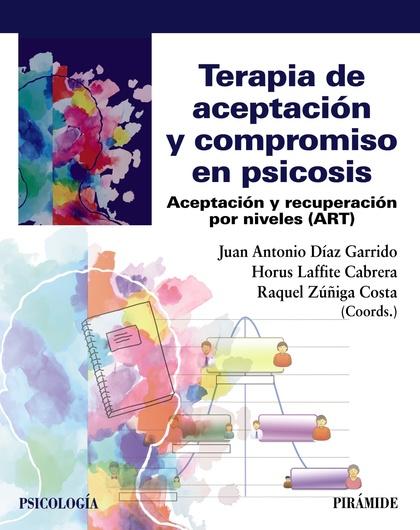 TERAPIA DE ACEPTACIÓN Y COMPROMISO EN PSICOSIS. ACEPTACIÓN Y RECUPERACIÓN POR NIVELES (ART)