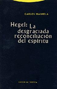 HEGEL: LA DESGRACIADA RECONCILIACIÓN DEL ESPÍRITU