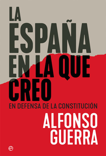 LA ESPAÑA EN LA QUE CREO. EN DEFENSA DE LA CONSTITUCIÓN