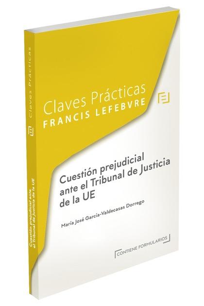 CLAVES PRÁCTICAS CUESTIÓN PREJUDICIAL ANTE EL TRIBUNAL DE JUSTICIA DE LA EU.