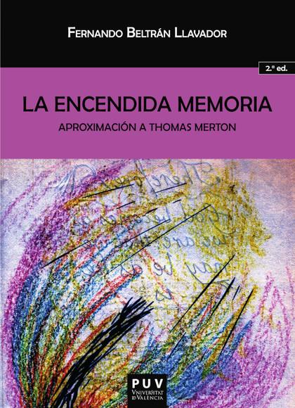 LA ENCENDIDA MEMORIA. (2ª ED.). APROXIMACIÓN A THOMAS MERTON
