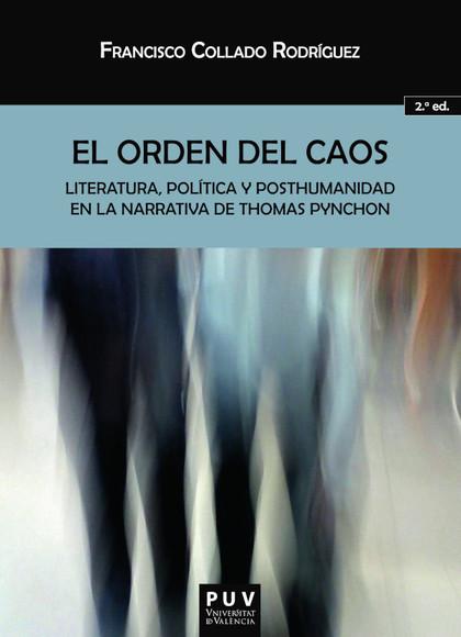 EL ORDEN DEL CAOS (2ª ED.). LITERATURA, POLÍTICA Y POSTHUMANIDAD EN LA NARRATIVA DE THOMAS PYNC