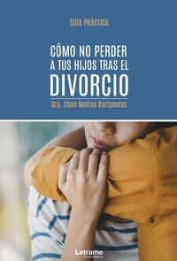 CÓMO NO PERDER A TUS HIJOS TRAS EL DIVORCIO. GUÍA PRÁCTICA.
