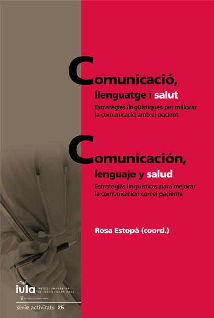 COMUNICACIÓ, LLENGUATGE I SALUT / COMUNICACIÓN, LENGUAJE Y SALUD. ESTRATÈGIES LINGÜÍSTIQUES PER