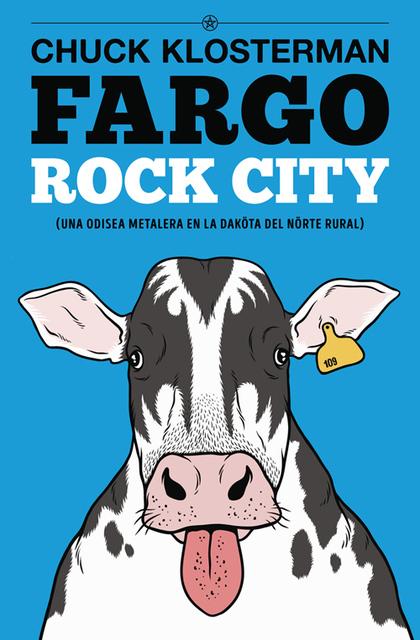 FARGO ROCK CITY (NUEVA EDICIÓN). UNA ODISEA METALERA EN LA DAKÖTA DEL NÖRTE RURAL