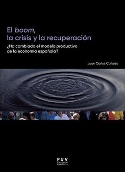EL BOOM, LA CRISIS Y LA RECUPERACIÓN. ¿HA CAMBIADO EL MODELO PRODUCTIVO DE LA ECONOMÍA ESPAÑOLA