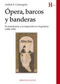 ÓPERA, BARCOS Y BANDERAS : EL MELODRAMA Y LA MIGRACIÓN EN ARGENTINA, 1880-1920